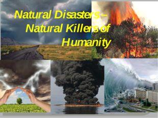 Natural Disasters – Natural Killers of Humanity