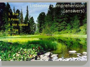 Listening Comprehension (answers) 1. True 2.False 3. Not stated 4. True 6. Fa