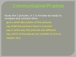 Communicative Practice Study the 2 pictures. In 1.5 minutes be ready to compa
