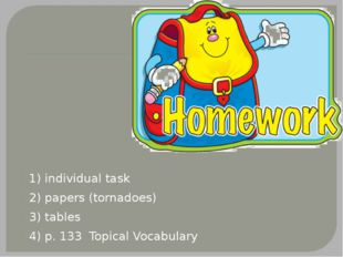 1) individual task 2) papers (tornadoes) 3) tables 4) p. 133 Topical Vocabul