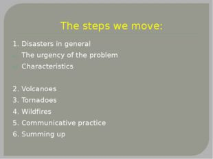 The steps we move: 1. Disasters in general The urgency of the problem Charac