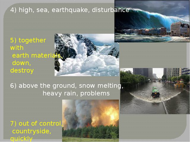 1) rock elements, gas, eruption 4) high, sea, earthquake, disturbance 5) tog...