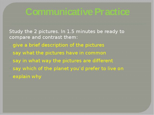 Communicative Practice Study the 2 pictures. In 1.5 minutes be ready to compa...
