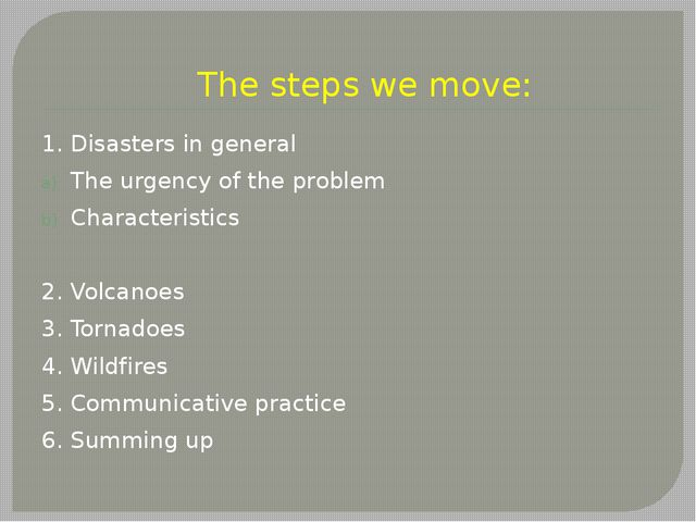 The steps we move: 1. Disasters in general The urgency of the problem Charac...