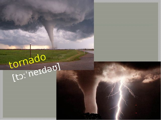tornado [tɔːˈneɪdəʊ]