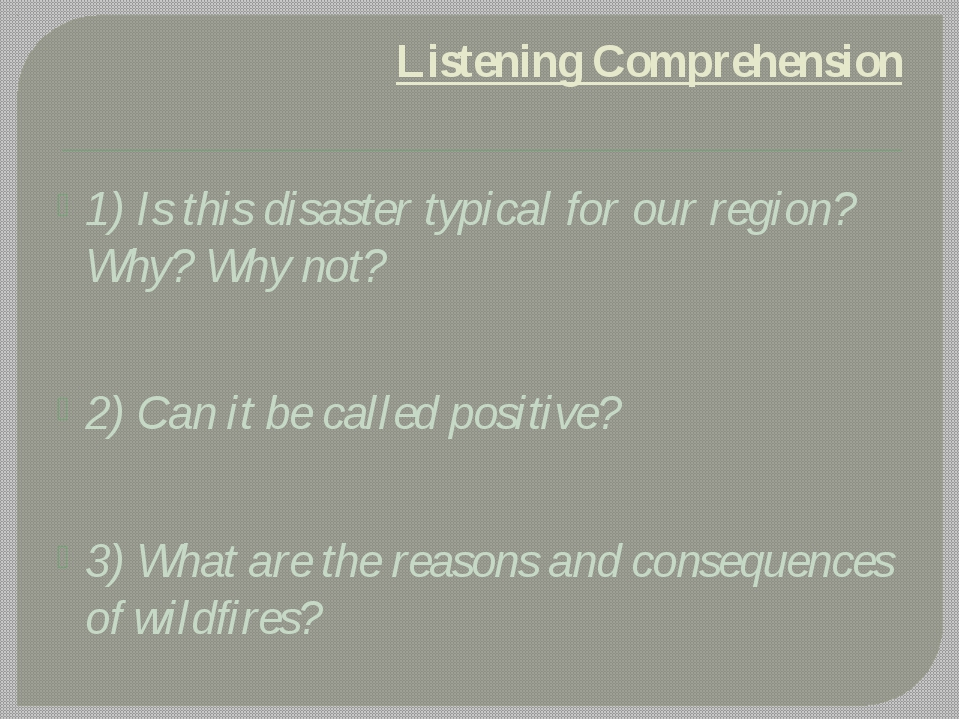 Listening Comprehension 1) Is this disaster typical for our region? Why? Why...