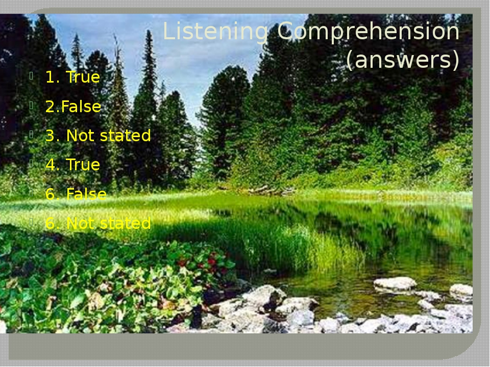 Listening Comprehension (answers) 1. True 2.False 3. Not stated 4. True 6. Fa...