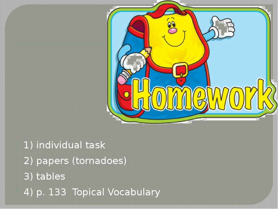 1) individual task 2) papers (tornadoes) 3) tables 4) p. 133 Topical Vocabul...