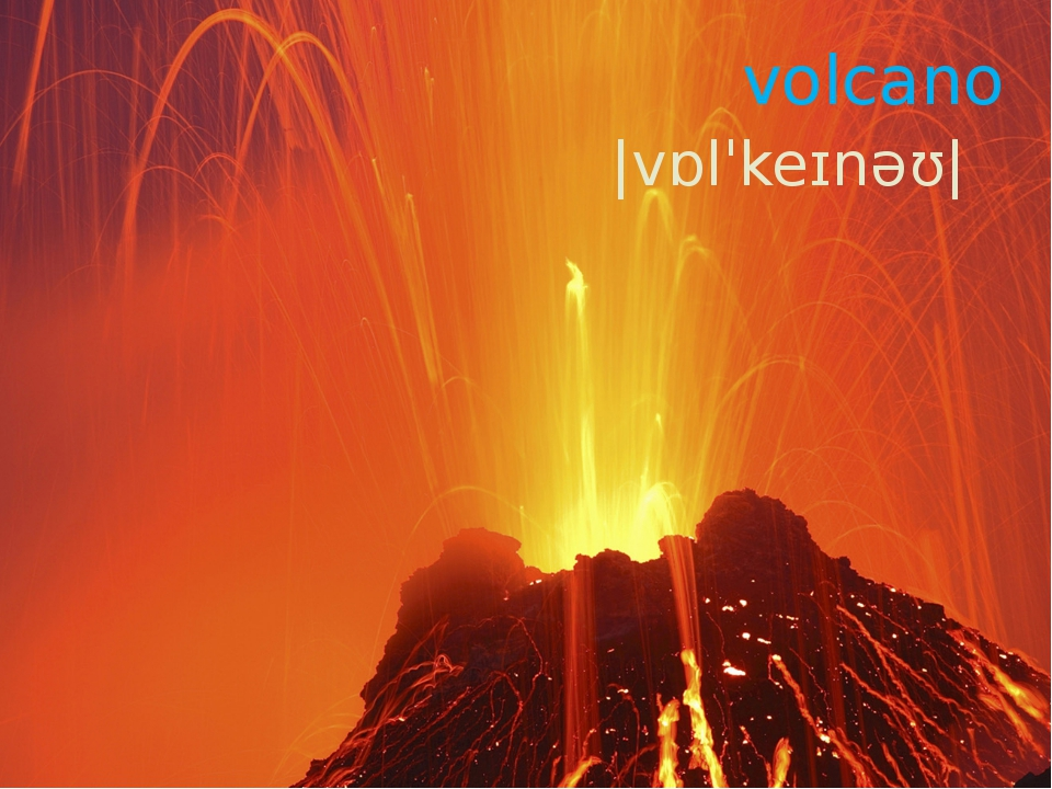 volcano |vɒlˈkeɪnəʊ|