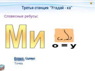 """Третья станция """"Угадай - ка"""" Словесные ребусы: Ответ: Точка Ответ: Минус Отве"""