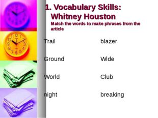 1. Vocabulary Skills: Whitney Houston Match the words to make phrases from th