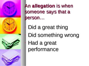 An allegation is when someone says that a person… Did a great thing Did somet