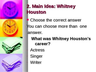 2. Main Idea: Whitney Houston Choose the correct answer You can choose more t