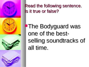 Read the following sentence. Is it true or false? The Bodyguard was one of th