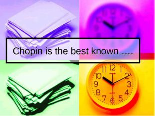 Chopin is the best known ….