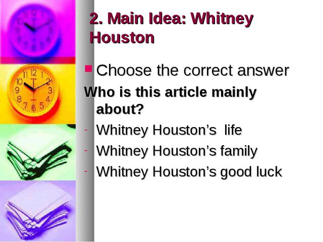 2. Main Idea: Whitney Houston Choose the correct answer Who is this article m...