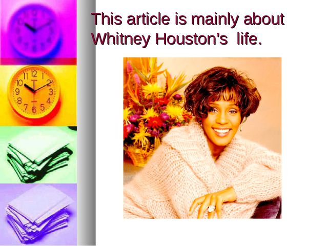 This article is mainly about Whitney Houston's life.