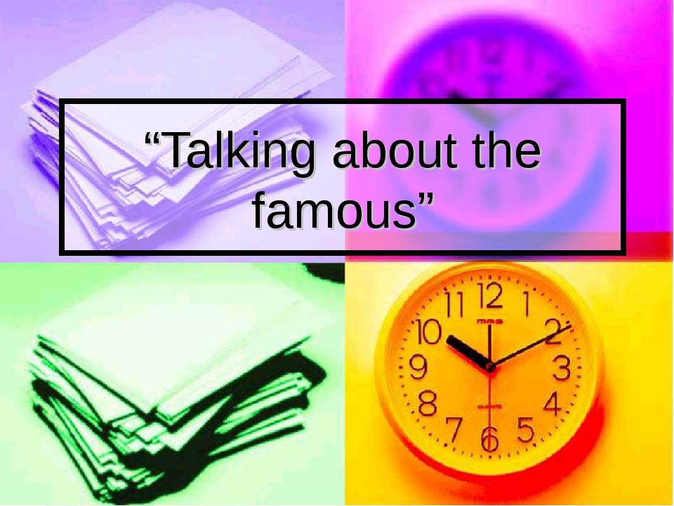 """Talking about the famous"""