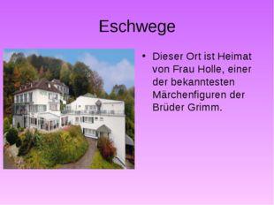 Eschwege Dieser Ort ist Heimat von Frau Holle, einer der bekanntesten Märchen