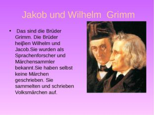 Jakob und Wilhelm Grimm Das sind die Brüder Grimm. Die Brüder heiβen Wilhelm