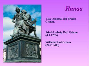 Hanau Das Denkmal der Brüder Grimm. Jakob Ludwig Karl Grimm (4.1.1785) Wilhe