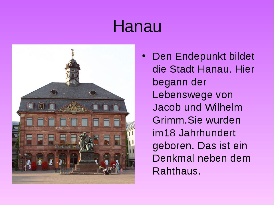 Hanau Den Endepunkt bildet die Stadt Hanau. Hier begann der Lebenswege von Ja...