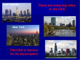 The USA is famous for its skyscrapers. There are many big cities in the USA.