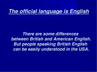 The official language is English There are some differences between British a