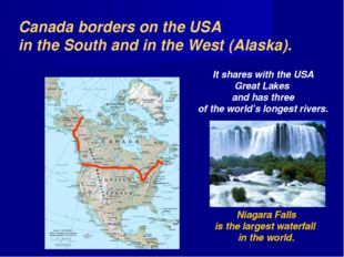 Canada borders on the USA in the South and in the West (Alaska). It shares wi