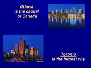 Ottawa is the capital of Canada Toronto is the largest city