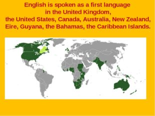 English is spoken as a first language in the United Kingdom, the United State