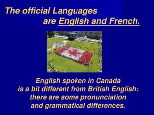 The official Languages are English and French. English spoken in Canada is a