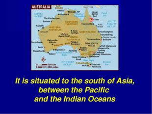It is situated to the south of Asia, between the Pacific and the Indian Oceans