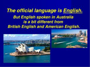 The official language is English. But English spoken in Australia is a bit di