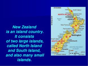 New Zealand is an island country. It consists of two large islands, called No