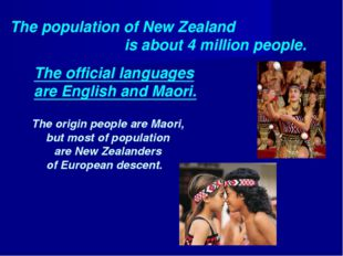 The population of New Zealand is about 4 million people. The origin people ar