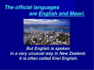 The official languages are English and Maori. But English is spoken in a very