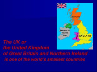 The UK or the United Kingdom of Great Britain and Northern Ireland is one of