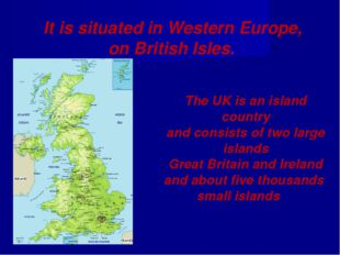 The UK is an island country and consists of two large islands Great Britain a
