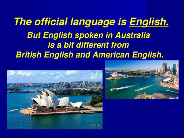 The official language is English. But English spoken in Australia is a bit di...