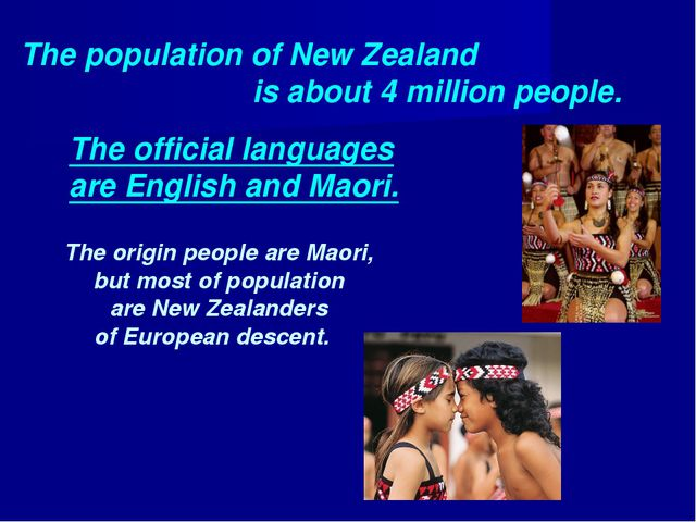 The population of New Zealand is about 4 million people. The origin people ar...