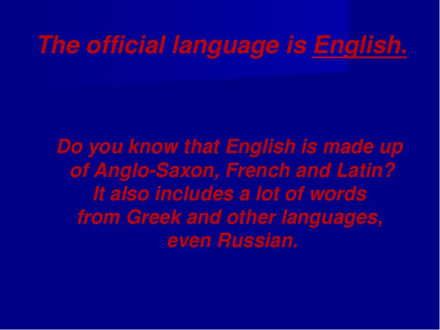 The official language is English. Do you know that English is made up of Angl...