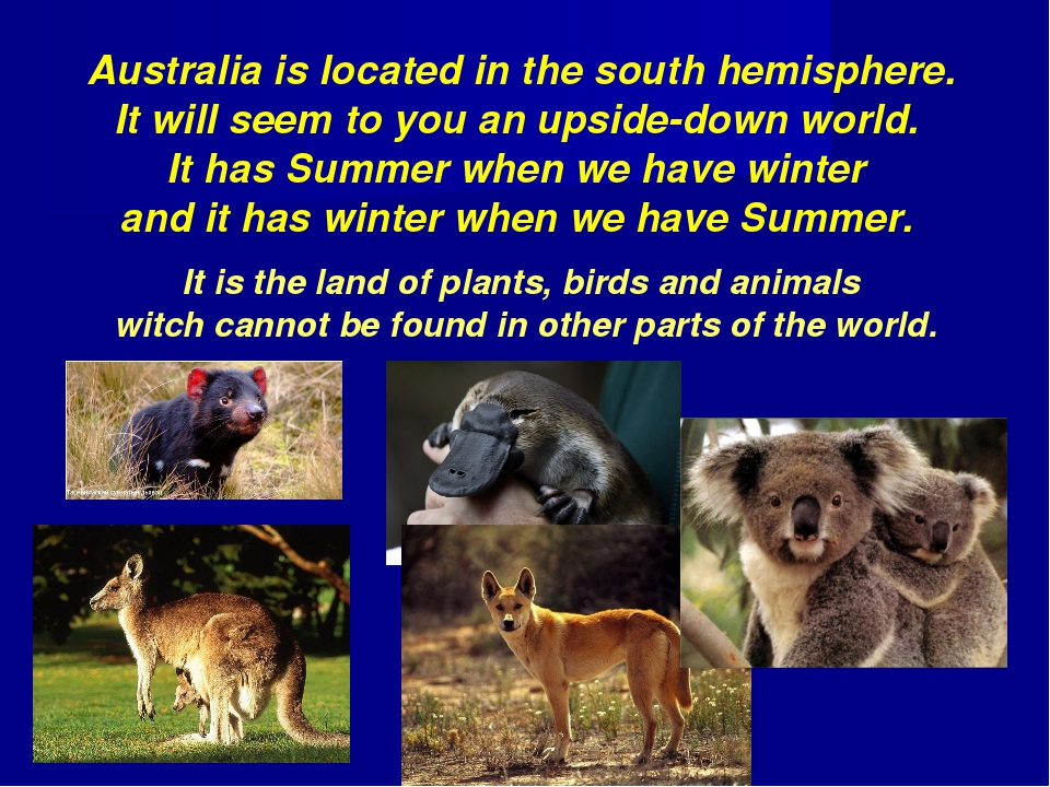 Australia is located in the south hemisphere. It will seem to you an upside-d...