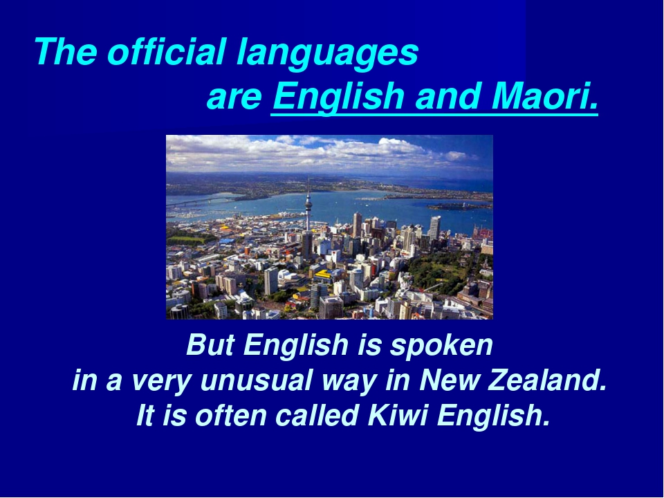 The official languages are English and Maori. But English is spoken in a very...