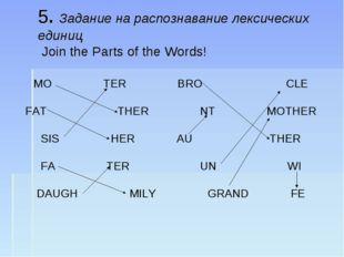 5. Задание на распознавание лексических единиц Join the Parts of the Words! M