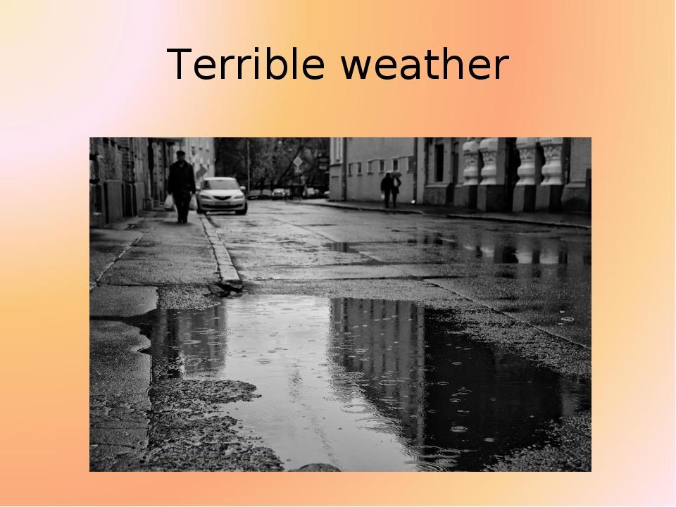 Terrible weather