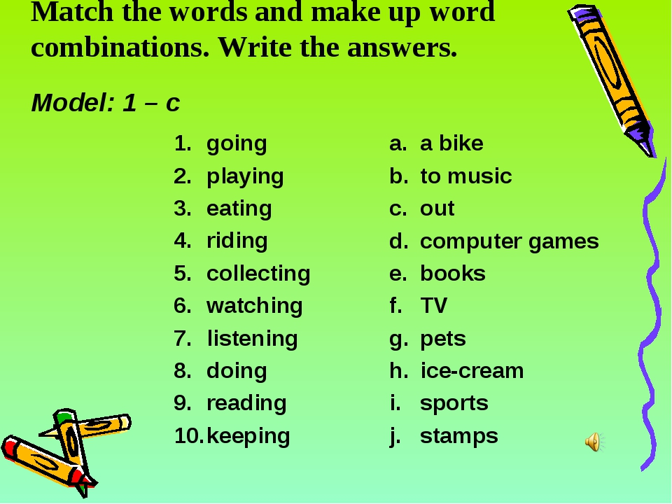 Match the words and make up word combinations. Write the answers. Model: 1 –...