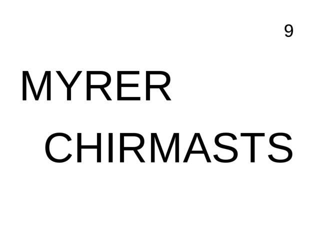 9 MYRER CHIRMASTS