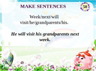 He will visit his grandparents next week. Week/next/will visit/he/grandparent