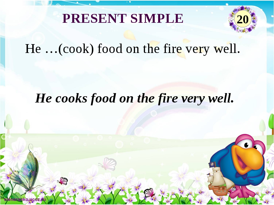 He cooks food on the fire very well. He …(cook) food on the fire very well. P...
